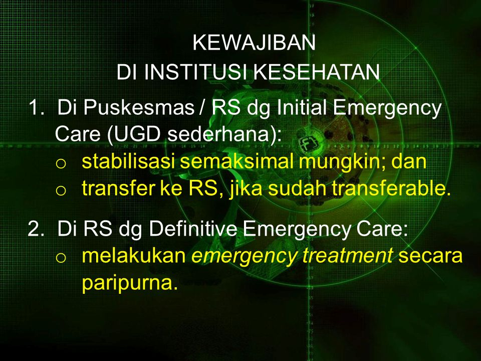 KEWAJIBAN DI INSTITUSI KESEHATAN. 1. Di Puskesmas / RS dg Initial Emergency. Care (UGD sederhana):