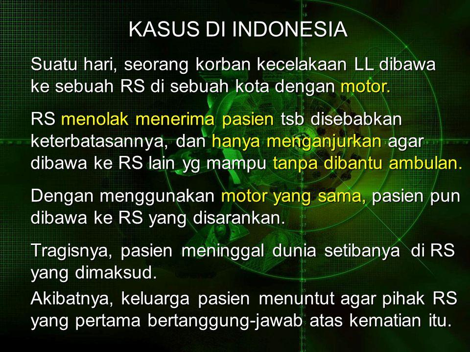KASUS DI INDONESIA Suatu hari, seorang korban kecelakaan LL dibawa ke sebuah RS di sebuah kota dengan motor.