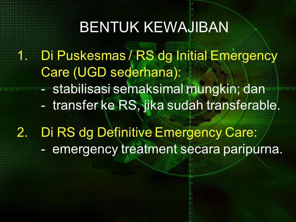 BENTUK KEWAJIBAN 1. Di Puskesmas / RS dg Initial Emergency. Care (UGD sederhana): - stabilisasi semaksimal mungkin; dan.