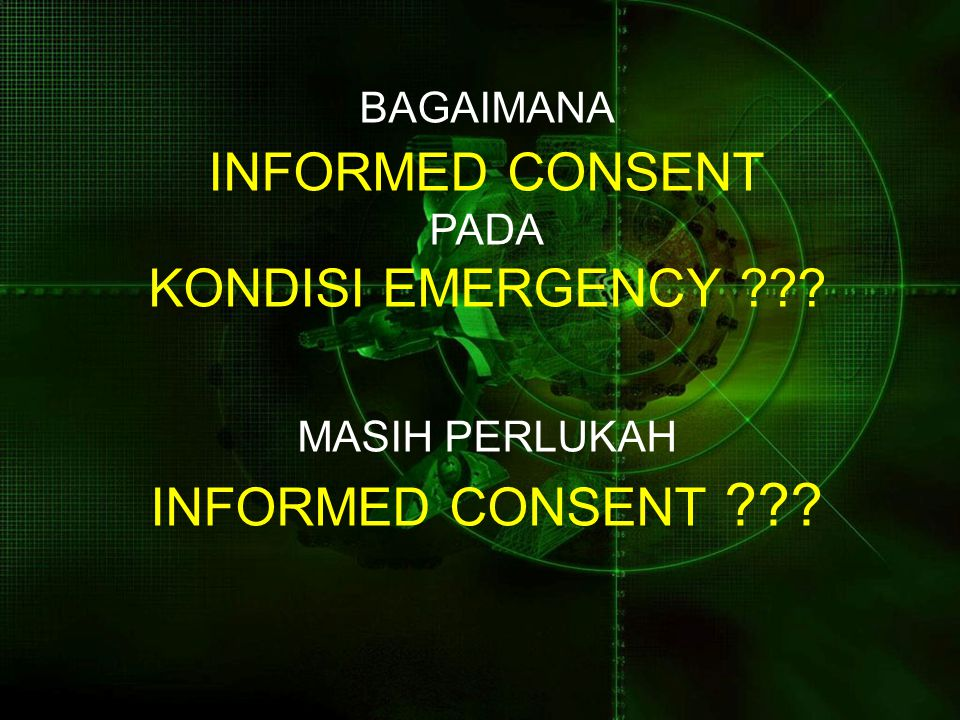 INFORMED CONSENT KONDISI EMERGENCY INFORMED CONSENT BAGAIMANA