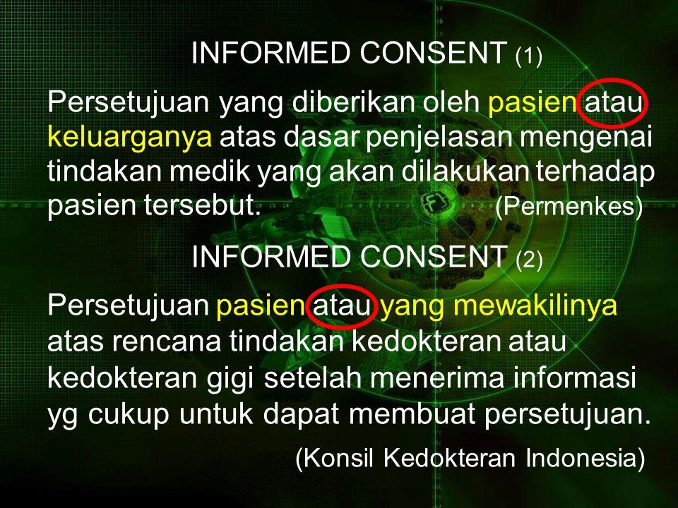INFORMED CONSENT (1) Persetujuan yang diberikan oleh pasien atau