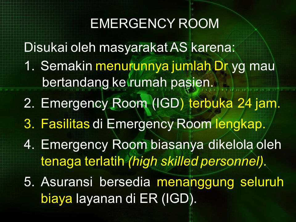 EMERGENCY ROOM Disukai oleh masyarakat AS karena: Semakin menurunnya jumlah Dr yg mau. bertandang ke rumah pasien.