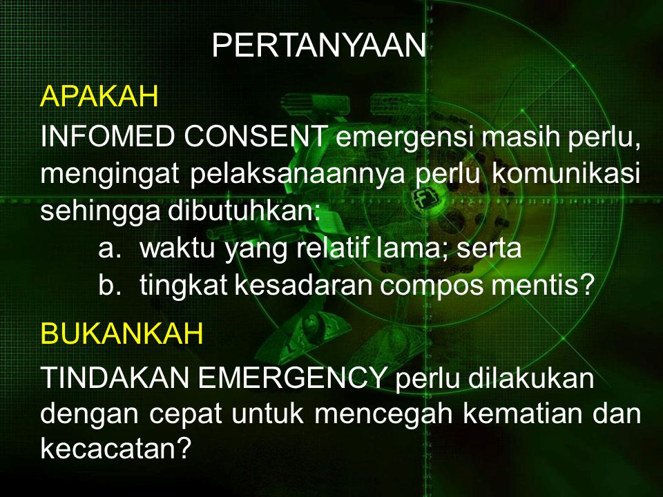 PERTANYAAN APAKAH. INFOMED CONSENT emergensi masih perlu, mengingat pelaksanaannya perlu komunikasi sehingga dibutuhkan: