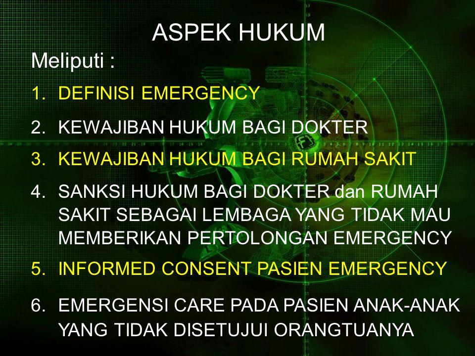 ASPEK HUKUM Meliputi : DEFINISI EMERGENCY KEWAJIBAN HUKUM BAGI DOKTER