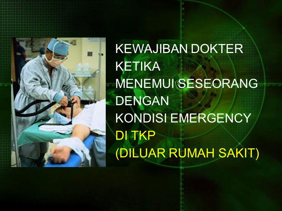 KEWAJIBAN DOKTER KETIKA MENEMUI SESEORANG DENGAN KONDISI EMERGENCY DI TKP (DILUAR RUMAH SAKIT)