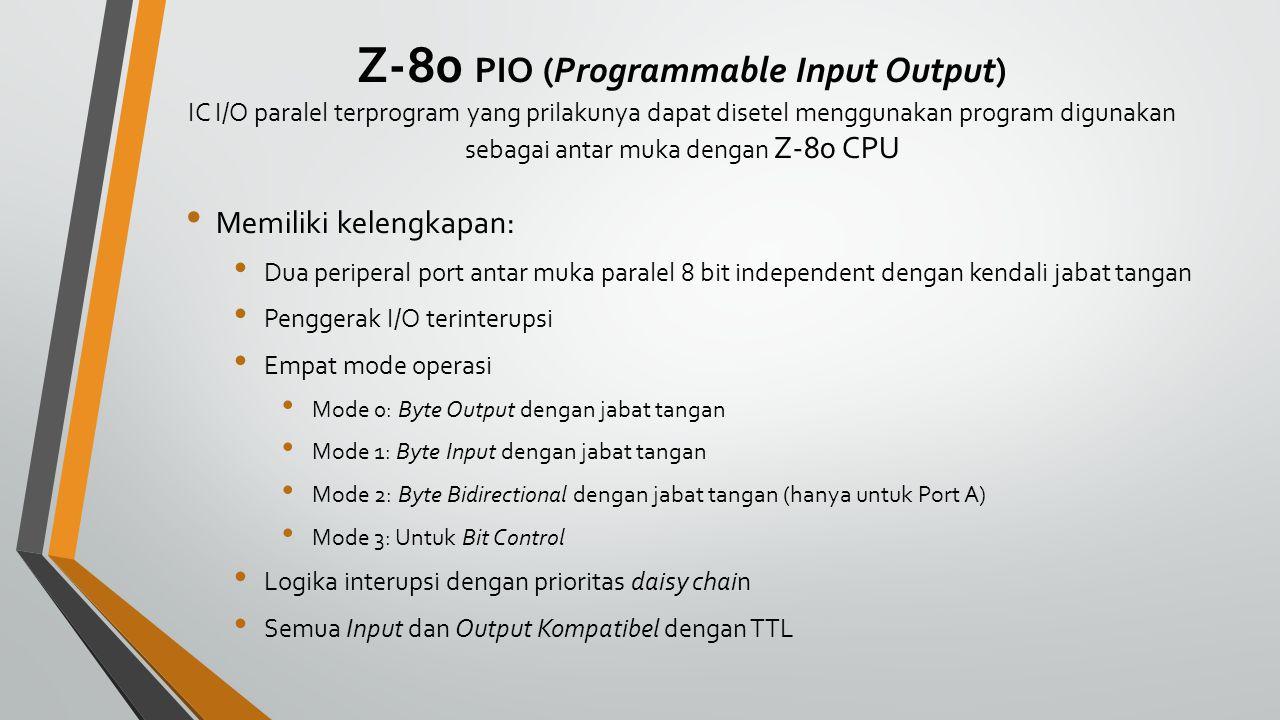 Z-80 PIO (Programmable Input Output) IC I/O paralel terprogram yang prilakunya dapat disetel menggunakan program digunakan sebagai antar muka dengan Z-80 CPU