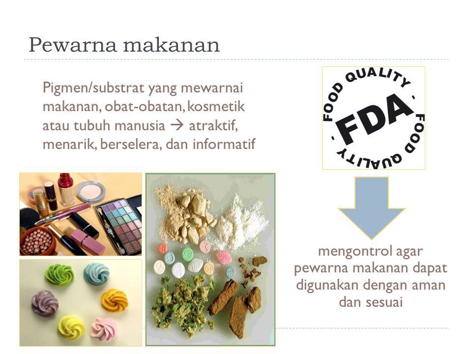 mengontrol agar pewarna makanan dapat digunakan dengan aman dan sesuai