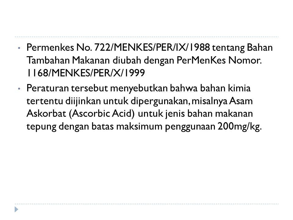 Permenkes No. 722/MENKES/PER/IX/1988 tentang Bahan Tambahan Makanan diubah dengan PerMenKes Nomor. 1168/MENKES/PER/X/1999