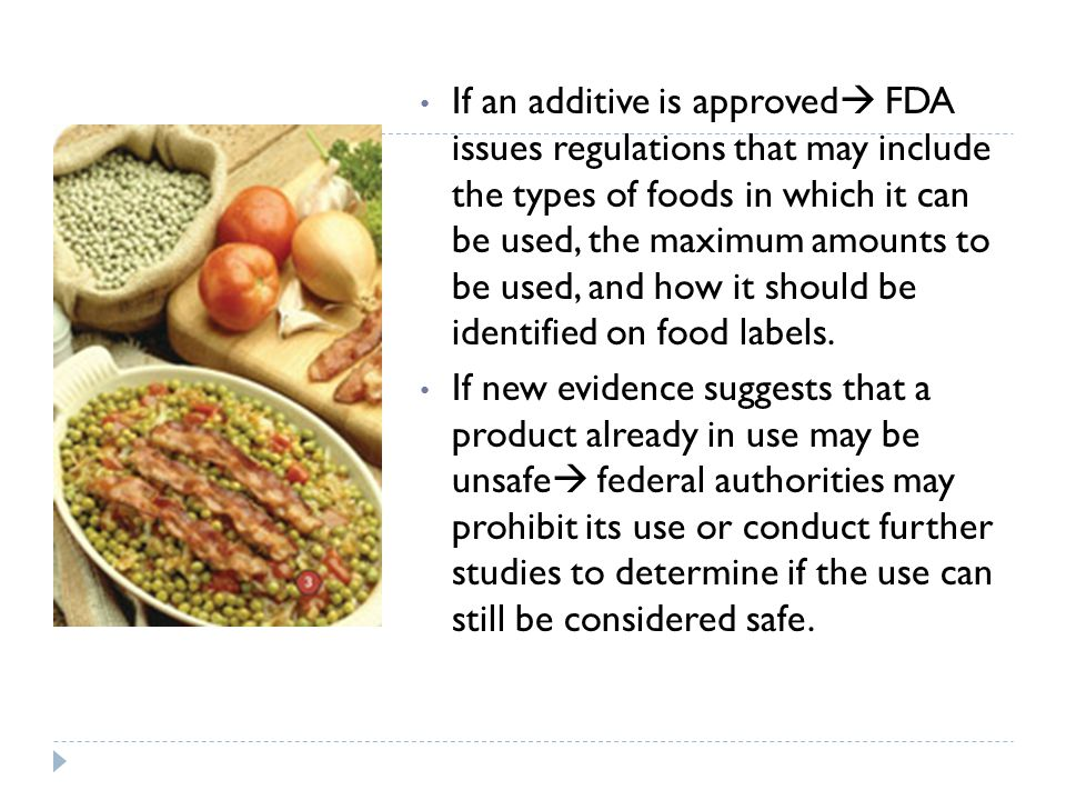 If an additive is approved FDA issues regulations that may include the types of foods in which it can be used, the maximum amounts to be used, and how it should be identified on food labels.