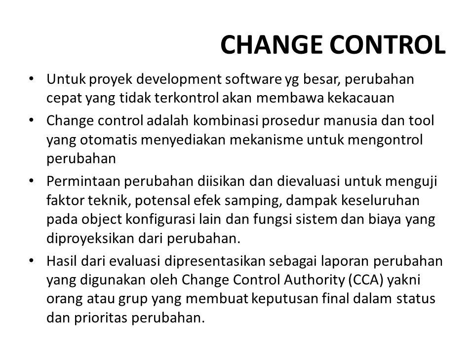CHANGE CONTROL Untuk proyek development software yg besar, perubahan cepat yang tidak terkontrol akan membawa kekacauan.