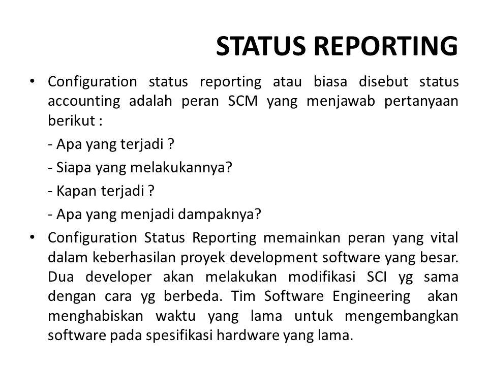 STATUS REPORTING Configuration status reporting atau biasa disebut status accounting adalah peran SCM yang menjawab pertanyaan berikut :