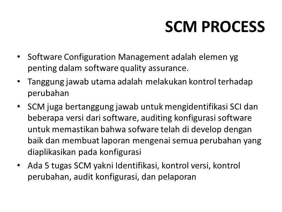 SCM PROCESS Software Configuration Management adalah elemen yg penting dalam software quality assurance.
