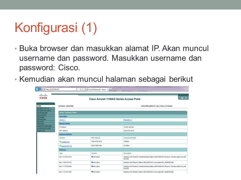 Konfigurasi (1) Buka browser dan masukkan alamat IP. Akan muncul username dan password. Masukkan username dan password: Cisco.