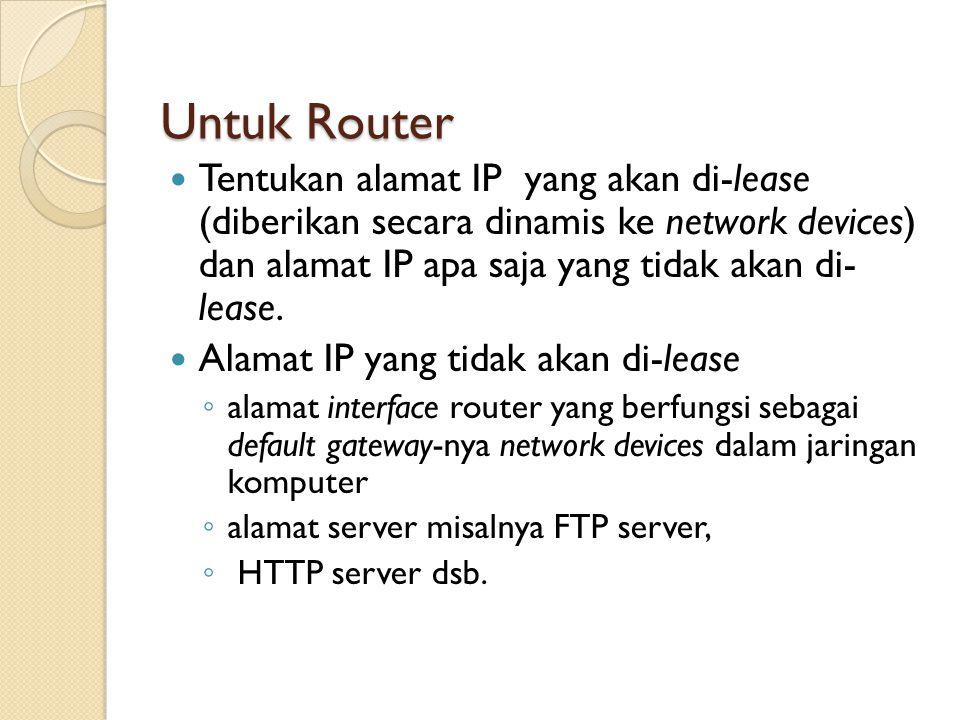 Untuk Router Tentukan alamat IP yang akan di-lease (diberikan secara dinamis ke network devices) dan alamat IP apa saja yang tidak akan di- lease.