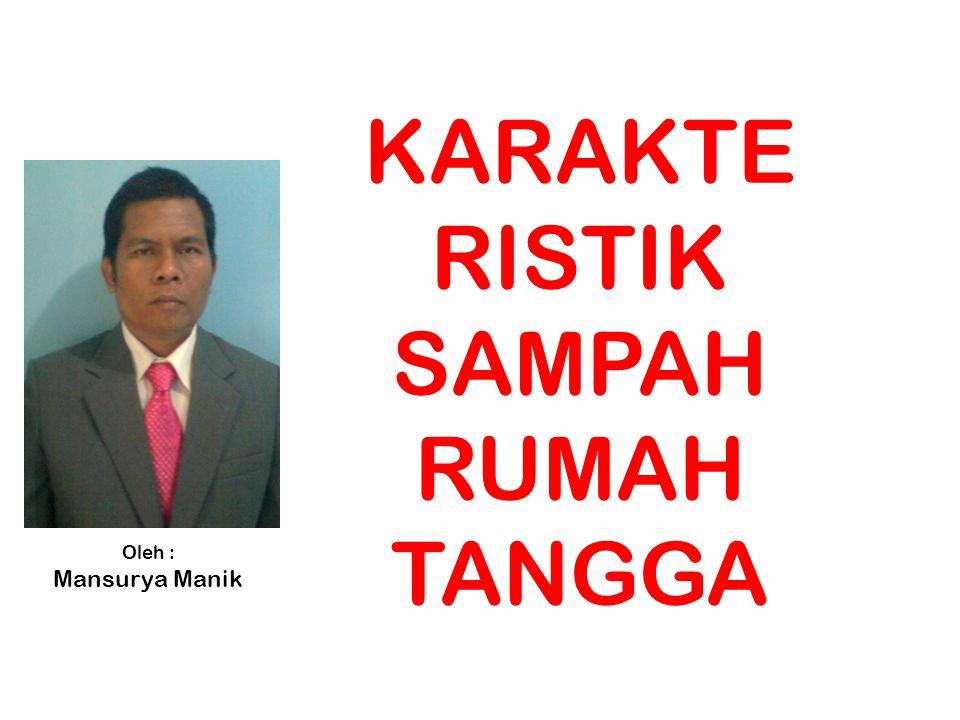 KARAKTERISTIK SAMPAH RUMAH TANGGA Oleh : Mansurya Manik