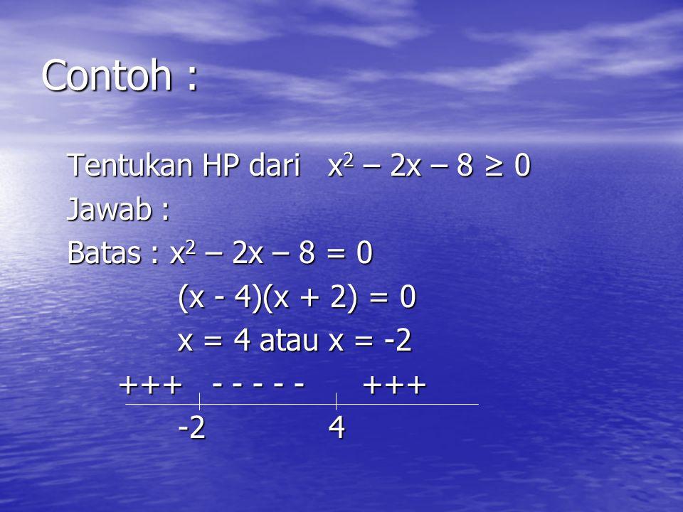 Contoh : Tentukan HP dari x2 – 2x – 8 ≥ 0 Jawab :