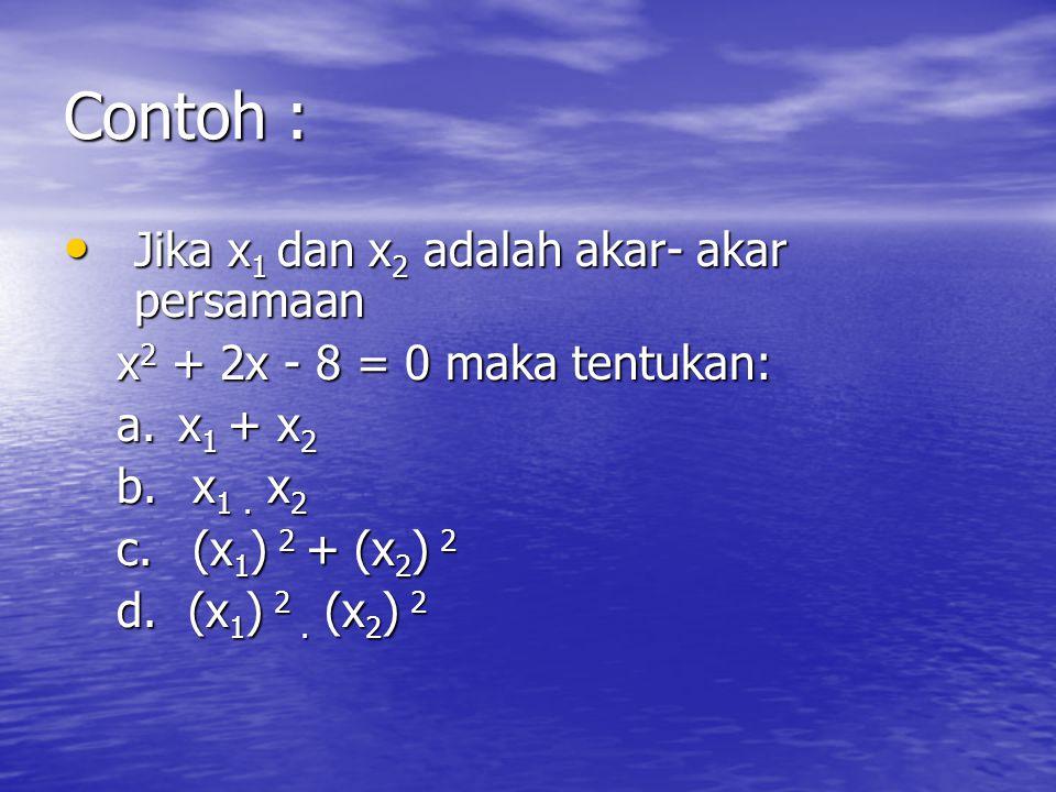 Contoh : Jika x1 dan x2 adalah akar- akar persamaan