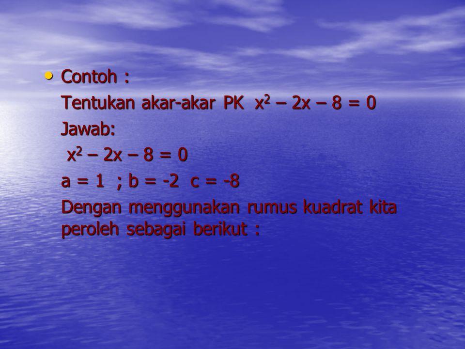 Contoh : Tentukan akar-akar PK x2 – 2x – 8 = 0. Jawab: x2 – 2x – 8 = 0. a = 1 ; b = -2 c = -8.