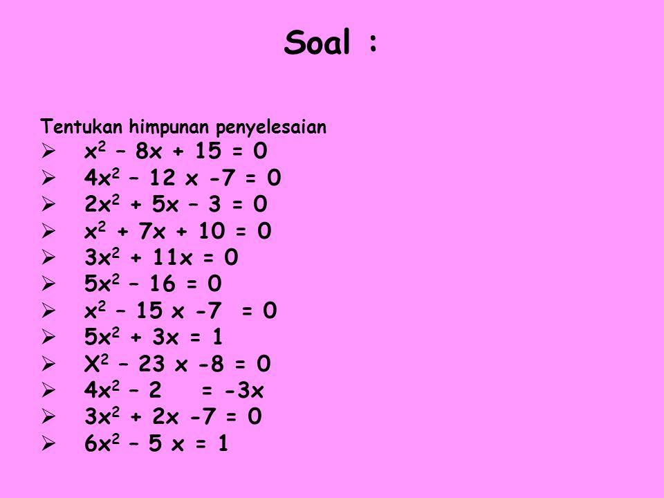 Soal : x2 – 8x + 15 = 0 4x2 – 12 x -7 = 0 2x2 + 5x – 3 = 0
