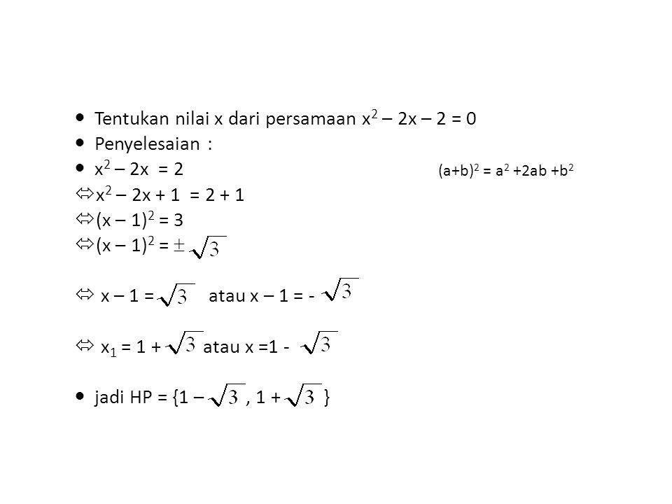 Tentukan nilai x dari persamaan x2 – 2x – 2 = 0 Penyelesaian :