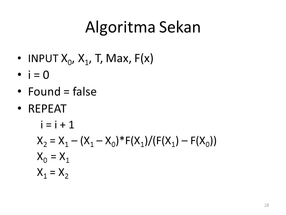 Algoritma Sekan i = 0 Found = false REPEAT INPUT X0, X1, T, Max, F(x)