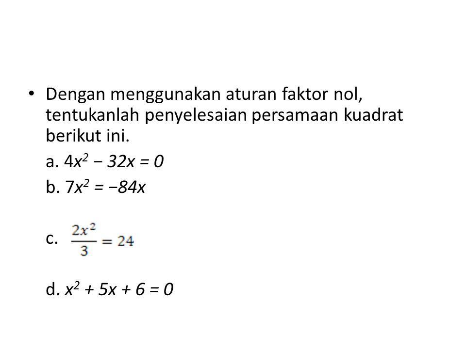 Dengan menggunakan aturan faktor nol, tentukanlah penyelesaian persamaan kuadrat berikut ini.