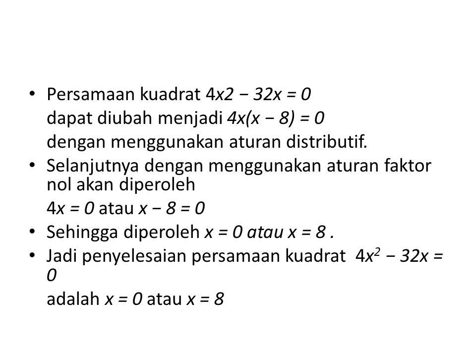 Persamaan kuadrat 4x2 − 32x = 0
