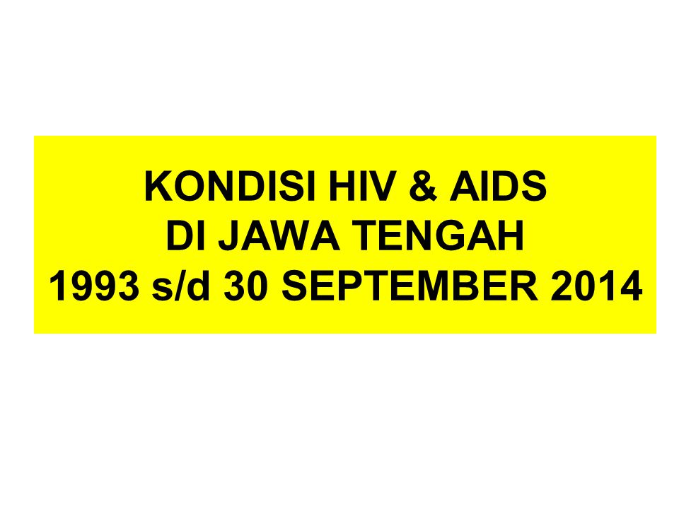KONDISI HIV & AIDS DI JAWA TENGAH 1993 s/d 30 SEPTEMBER 2014