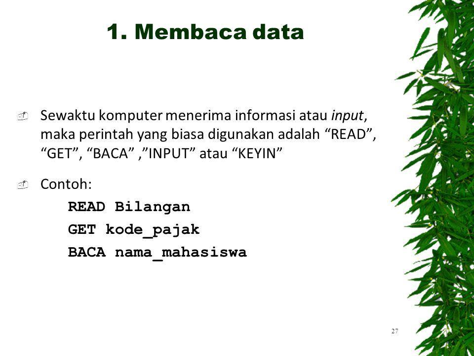 1. Membaca data Sewaktu komputer menerima informasi atau input, maka perintah yang biasa digunakan adalah READ , GET , BACA , INPUT atau KEYIN