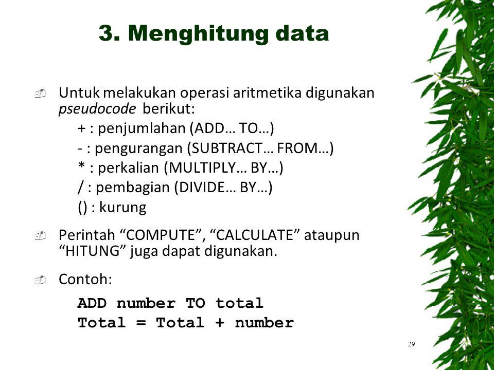 3. Menghitung data Untuk melakukan operasi aritmetika digunakan pseudocode berikut: + : penjumlahan (ADD… TO…)