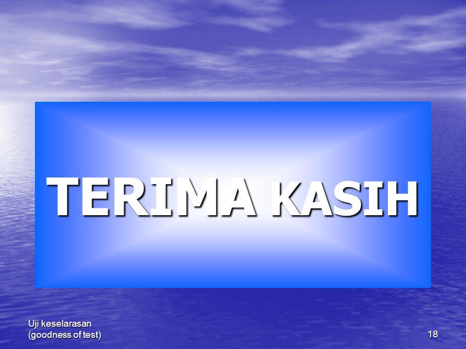 TERIMA KASIH Uji keselarasan (goodness of test)
