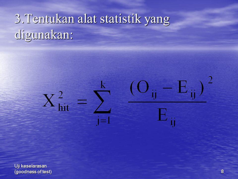3.Tentukan alat statistik yang digunakan: