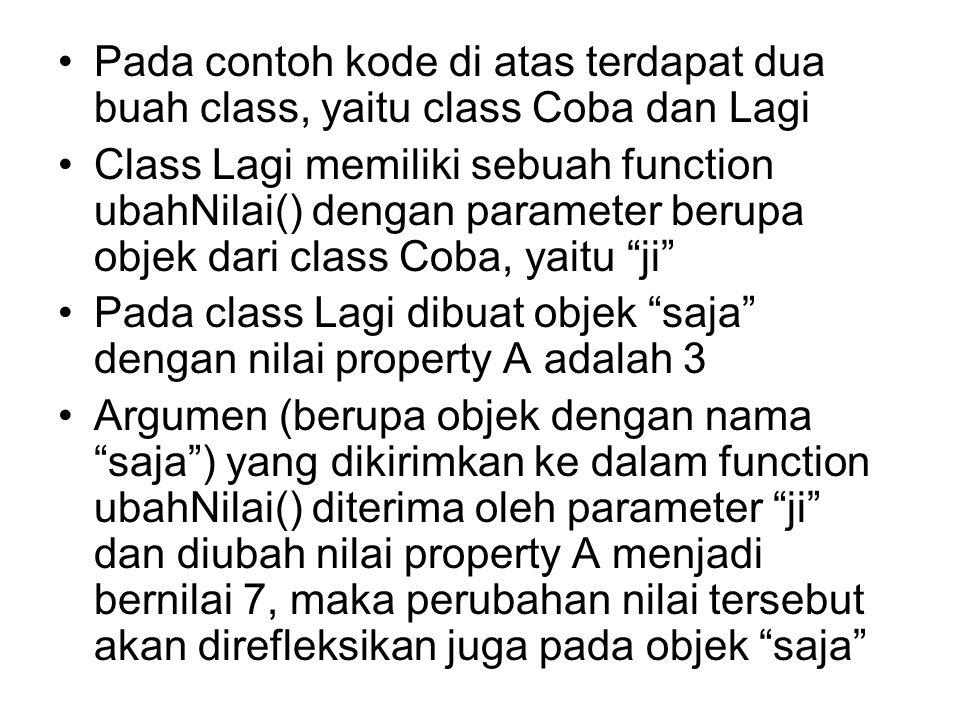 Pada contoh kode di atas terdapat dua buah class, yaitu class Coba dan Lagi