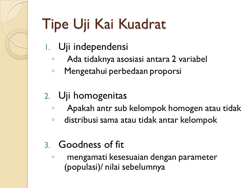 Tipe Uji Kai Kuadrat Uji independensi Uji homogenitas Goodness of fit