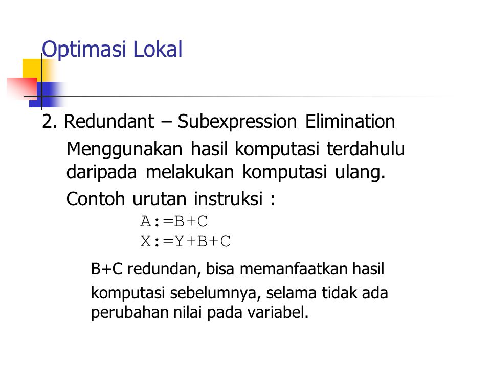 Optimasi Lokal 2. Redundant – Subexpression Elimination