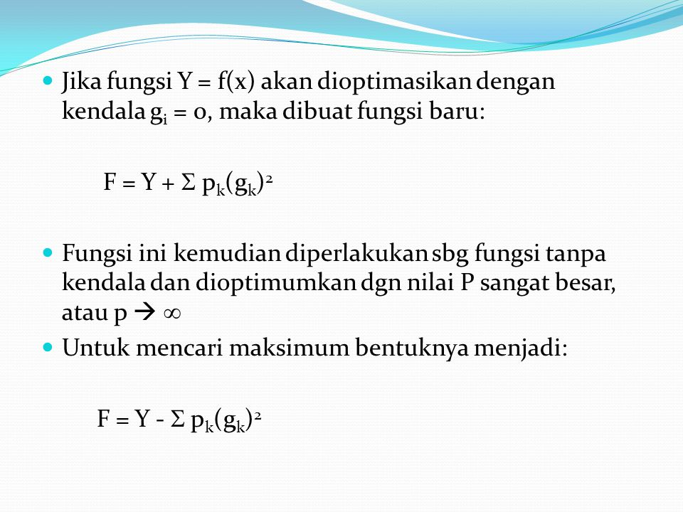 Jika fungsi Y = f(x) akan dioptimasikan dengan kendala gi = 0, maka dibuat fungsi baru: