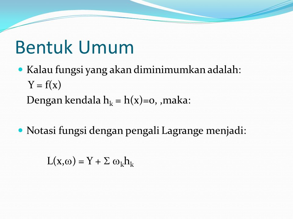 Bentuk Umum Kalau fungsi yang akan diminimumkan adalah: Y = f(x)
