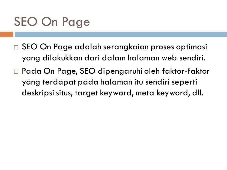 SEO On Page SEO On Page adalah serangkaian proses optimasi yang dilakukkan dari dalam halaman web sendiri.