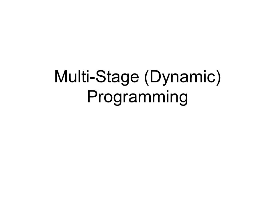 Multi-Stage (Dynamic) Programming