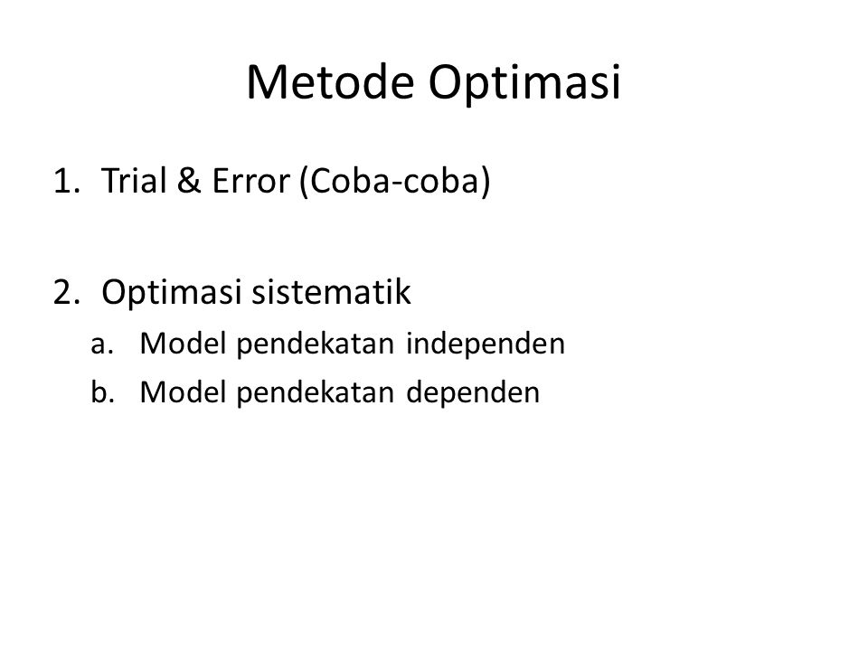 Metode Optimasi Trial & Error (Coba-coba) Optimasi sistematik