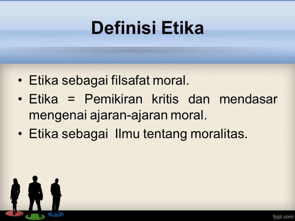 Definisi Etika Etika sebagai filsafat moral.