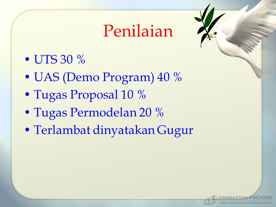 Penilaian UTS 30 % UAS (Demo Program) 40 % Tugas Proposal 10 %