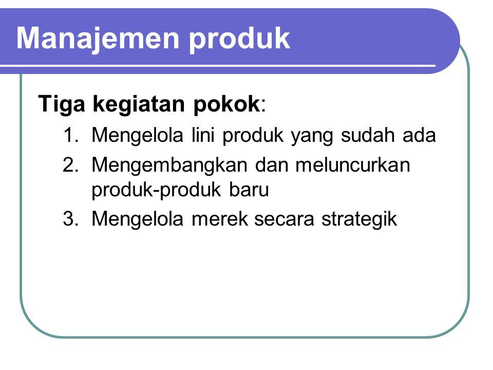 Manajemen produk Tiga kegiatan pokok: