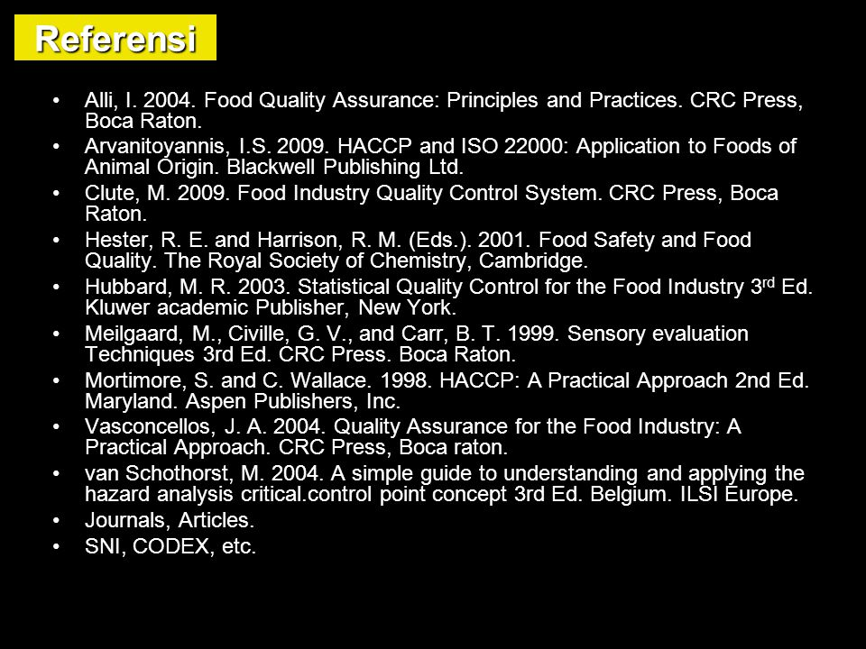 Referensi Alli, I. 2004. Food Quality Assurance: Principles and Practices. CRC Press, Boca Raton.