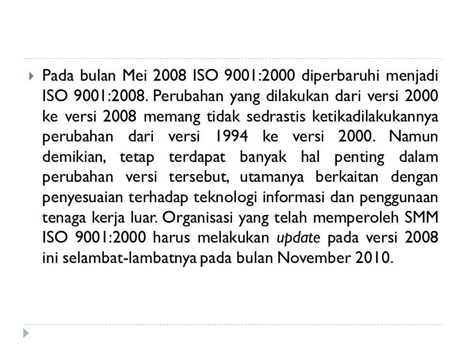 Pada bulan Mei 2008 ISO 9001:2000 diperbaruhi menjadi ISO 9001:2008