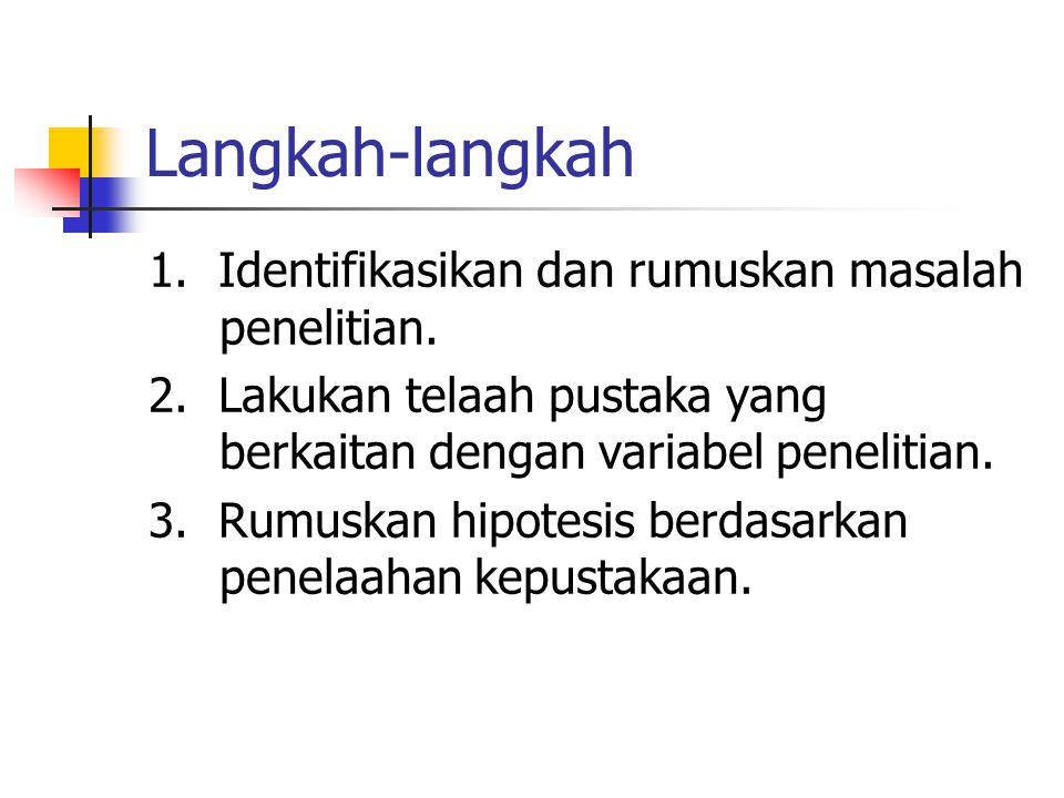 Langkah-langkah 1. Identifikasikan dan rumuskan masalah penelitian.