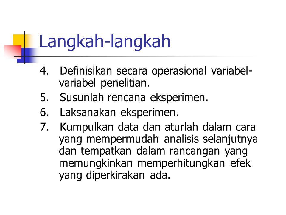 Langkah-langkah 4. Definisikan secara operasional variabel-variabel penelitian. 5. Susunlah rencana eksperimen.