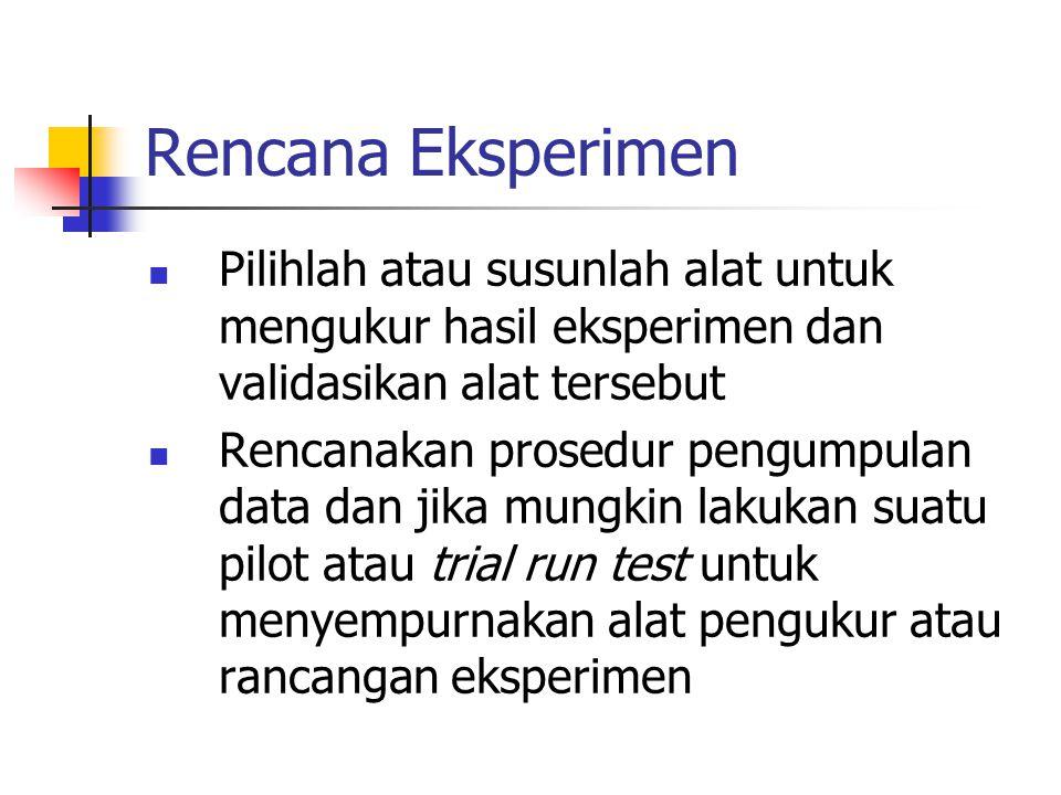 Rencana Eksperimen Pilihlah atau susunlah alat untuk mengukur hasil eksperimen dan validasikan alat tersebut.