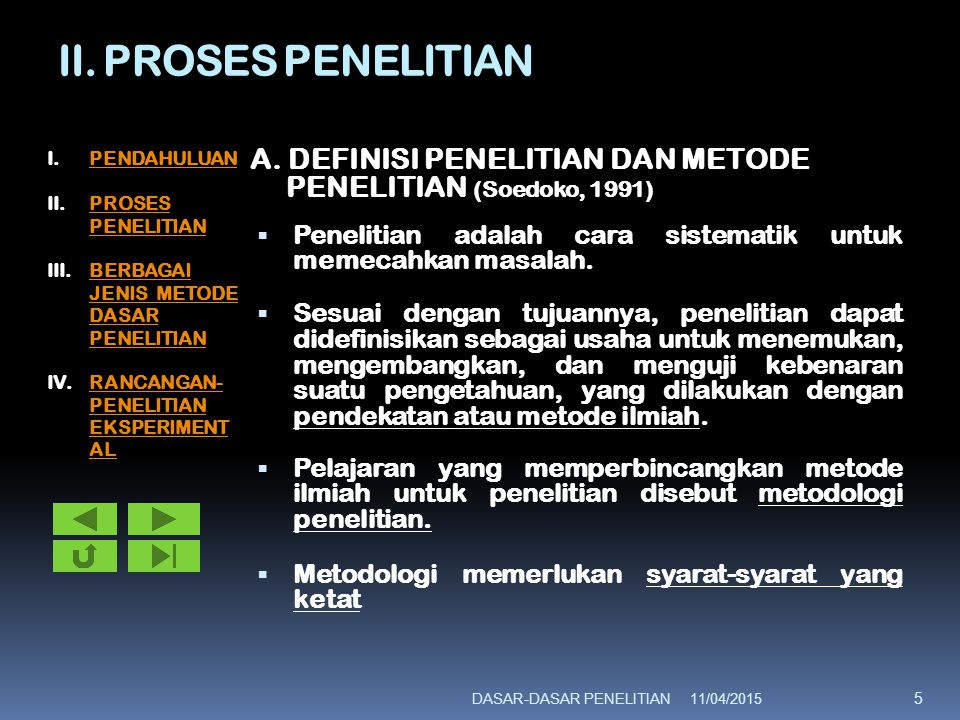 II. PROSES PENELITIAN PENDAHULUAN. PROSES PENELITIAN. BERBAGAI JENIS METODE DASAR PENELITIAN. RANCANGAN-PENELITIAN EKSPERIMENTAL.