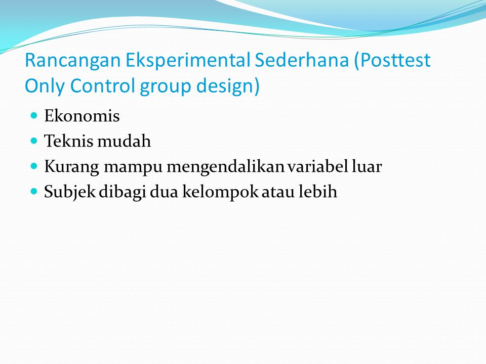 Rancangan Eksperimental Sederhana (Posttest Only Control group design)